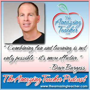 Dave Burgess on the Amazing Teacher Podcast