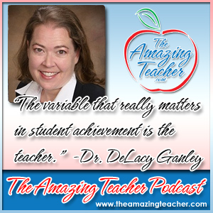 Dr. DeLacy Ganley on the Amazing Teacher Podcast