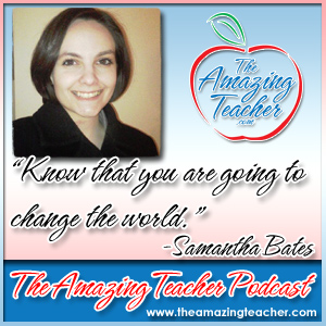 Samantha Bates on the Amazing Teacher Podcast